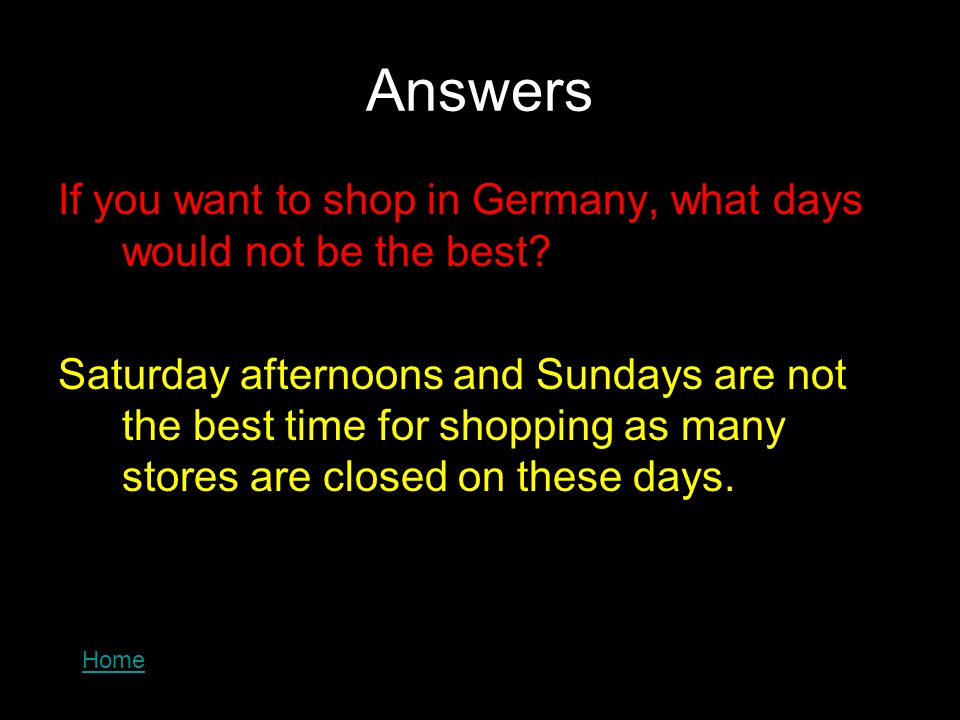 Answers If you want to shop in Germany, what days would not be the best.