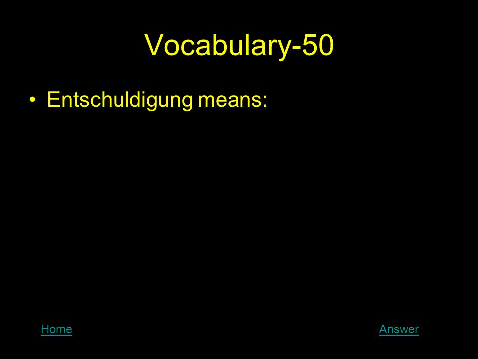 Vocabulary-50 Entschuldigung means: HomeAnswer