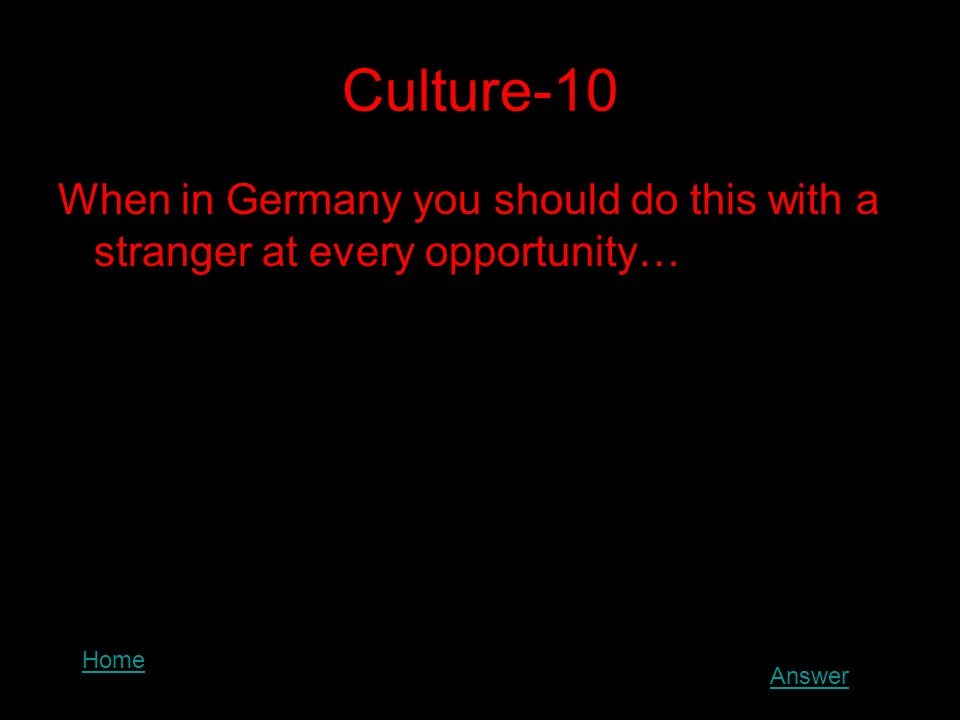 Culture-10 When in Germany you should do this with a stranger at every opportunity… Home Answer