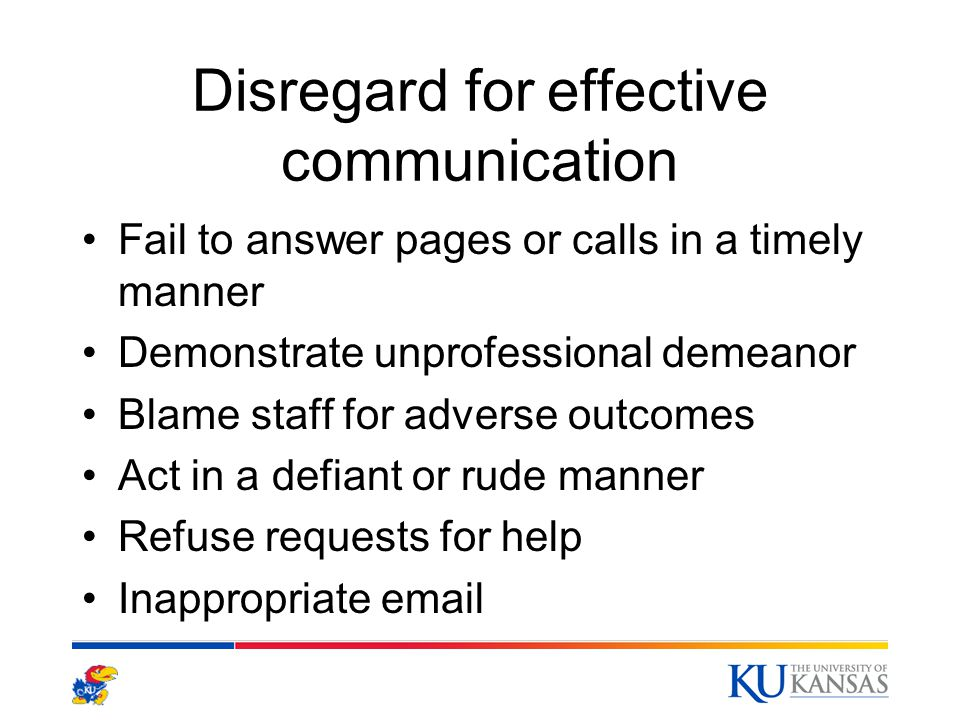 Disregard for effective communication Fail to answer pages or calls in a timely manner Demonstrate unprofessional demeanor Blame staff for adverse out