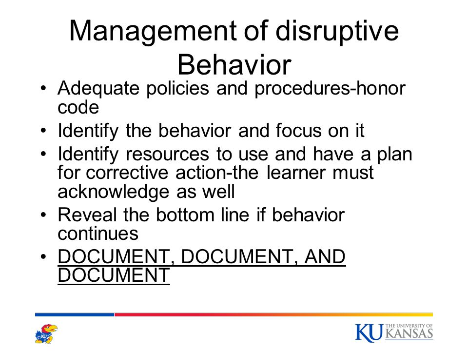 Management of disruptive Behavior Adequate policies and procedures-honor code Identify the behavior and focus on it Identify resources to use and have