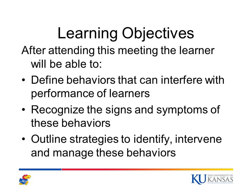 Learning Objectives After attending this meeting the learner will be able to: Define behaviors that can interfere with performance of learners Recogni