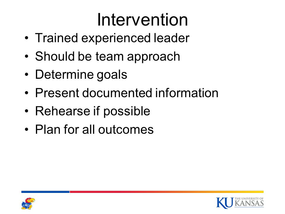 Intervention Trained experienced leader Should be team approach Determine goals Present documented information Rehearse if possible Plan for all outco