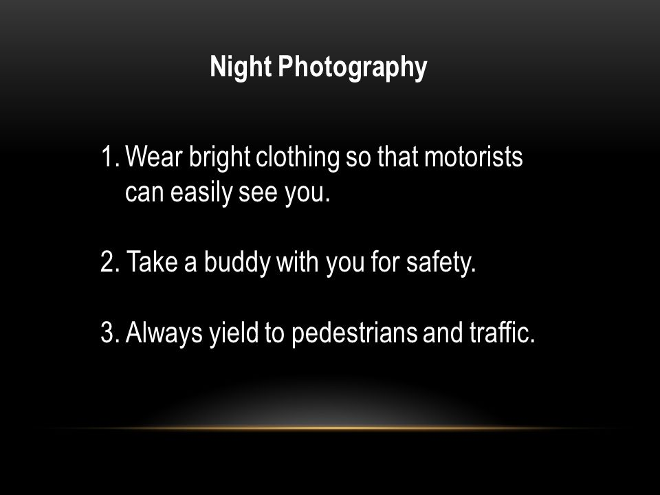 Night Photography 1.Wear bright clothing so that motorists can easily see you.