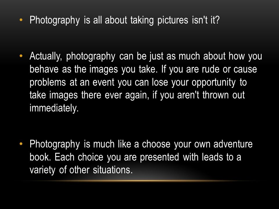 Photography is all about taking pictures isn t it.
