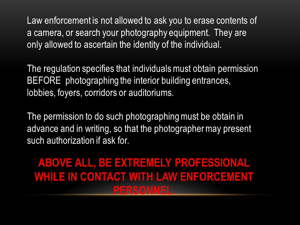 Law enforcement is not allowed to ask you to erase contents of a camera, or search your photography equipment.