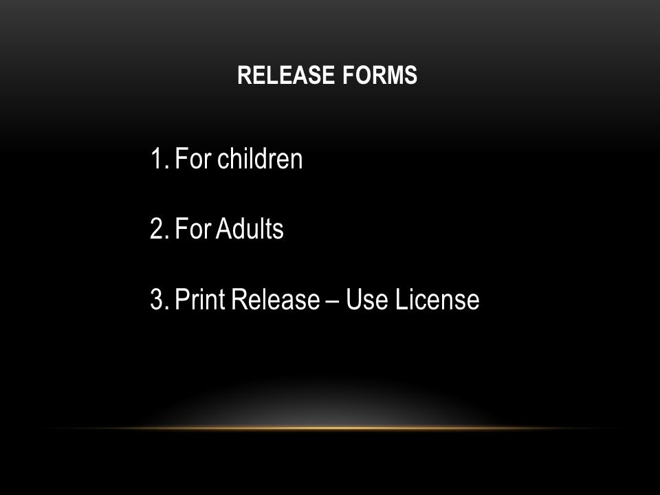 RELEASE FORMS 1.For children 2.For Adults 3.Print Release – Use License