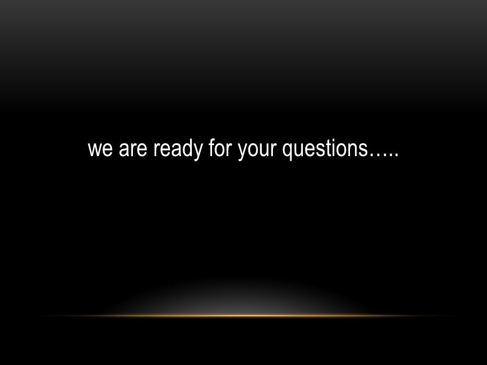 we are ready for your questions…..