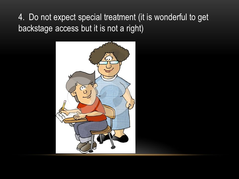 4. Do not expect special treatment (it is wonderful to get backstage access but it is not a right)