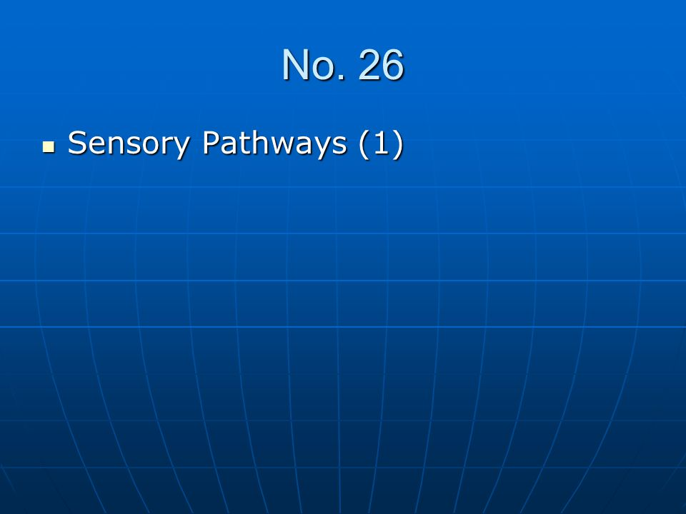 No. 26 Sensory Pathways (1) Sensory Pathways (1)