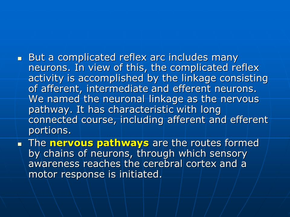 For convenience of study, the nervous pathways are commonly classified into: For convenience of study, the nervous pathways are commonly classified into: sensory (ascending) pathways, sensory (ascending) pathways, motor (descending) pathways.