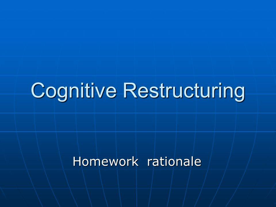 Cognitive Restructuring Homework rationale