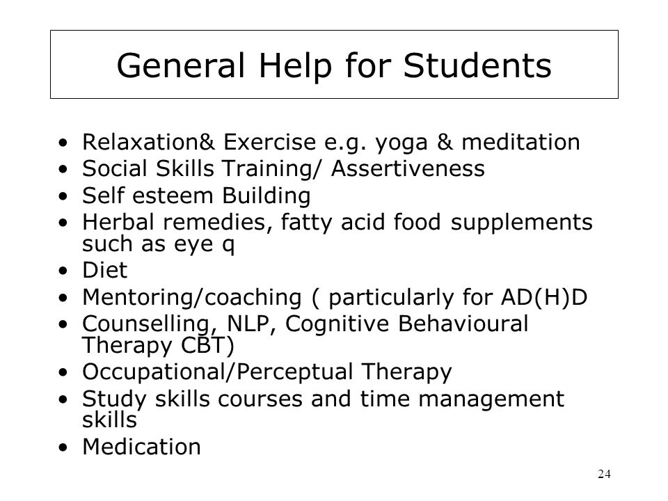 24 General Help for Students Relaxation& Exercise e.g.