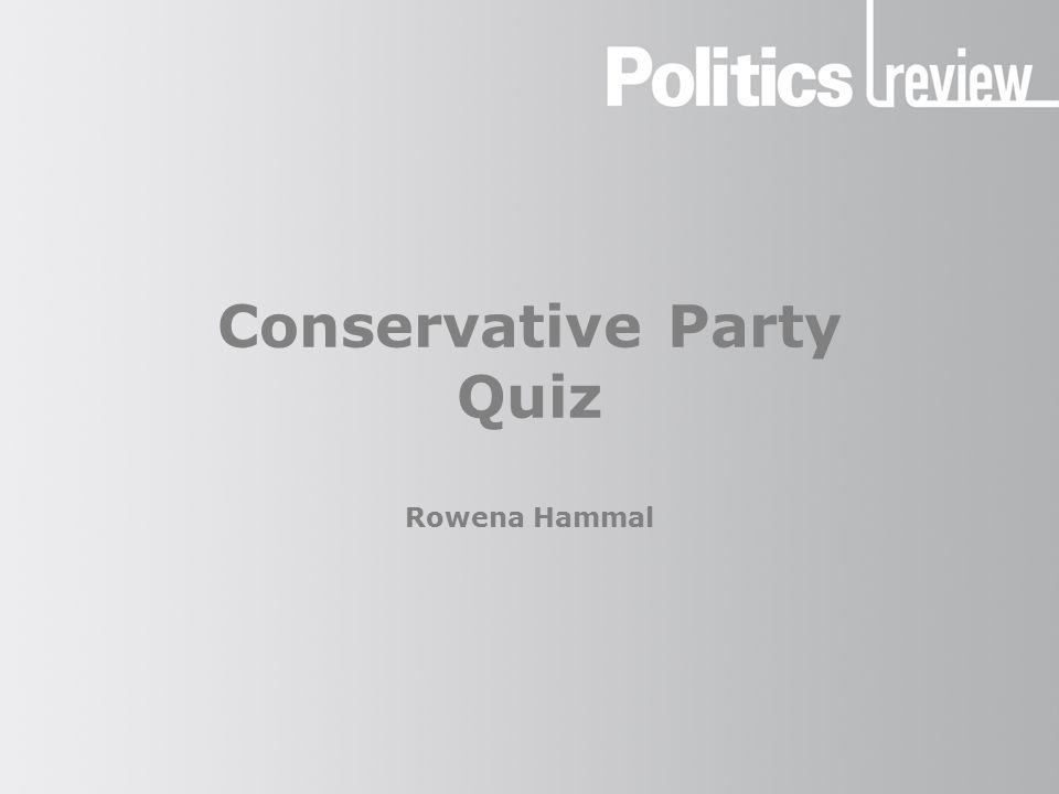 Conservative Party: Quiz How to do this quiz Use a pen and paper to record your answers.