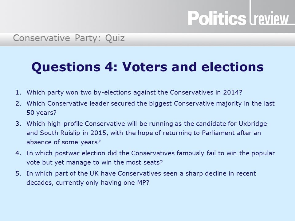 Conservative Party: Quiz Questions 4: Voters and elections 1.Which party won two by-elections against the Conservatives in 2014.