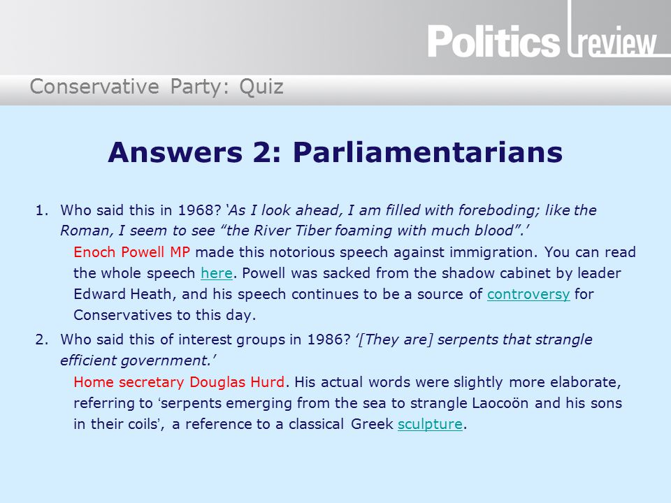Conservative Party: Quiz Answers 2: Parliamentarians (cont.) 3.Who made the news in November 2014 for sneaking rude words into a speech to Parliament, in order to honour a Navy dare.