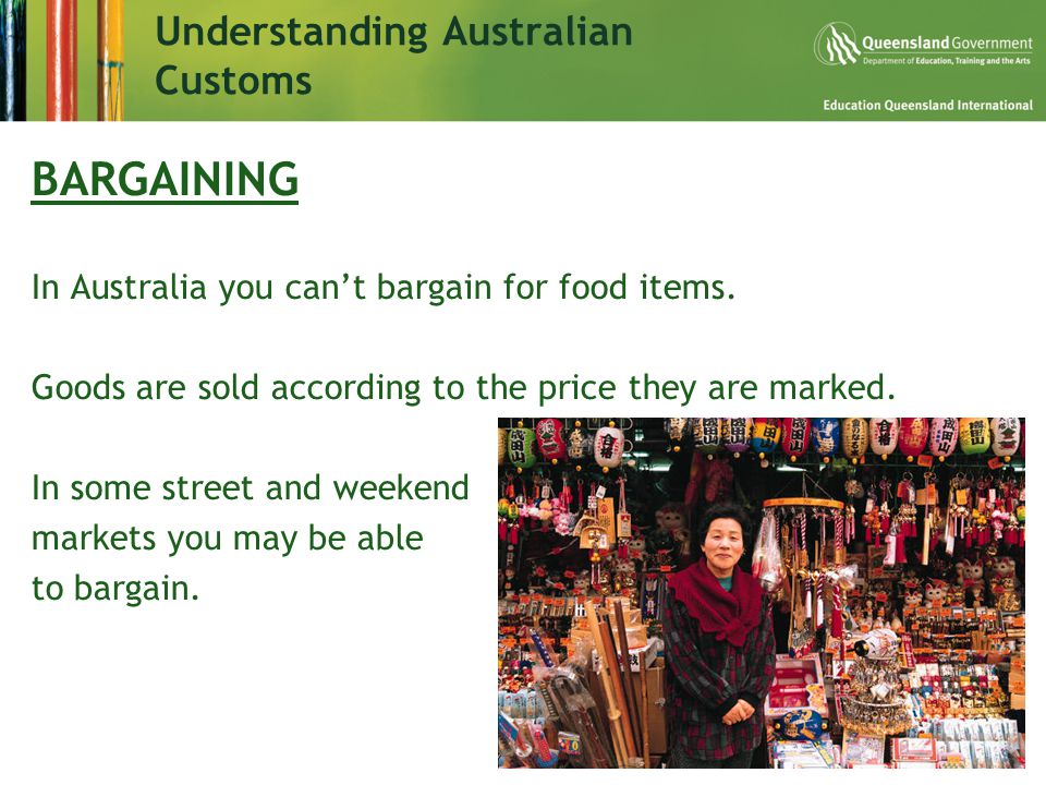 Understanding Australian Customs BARGAINING In Australia you can't bargain for food items.