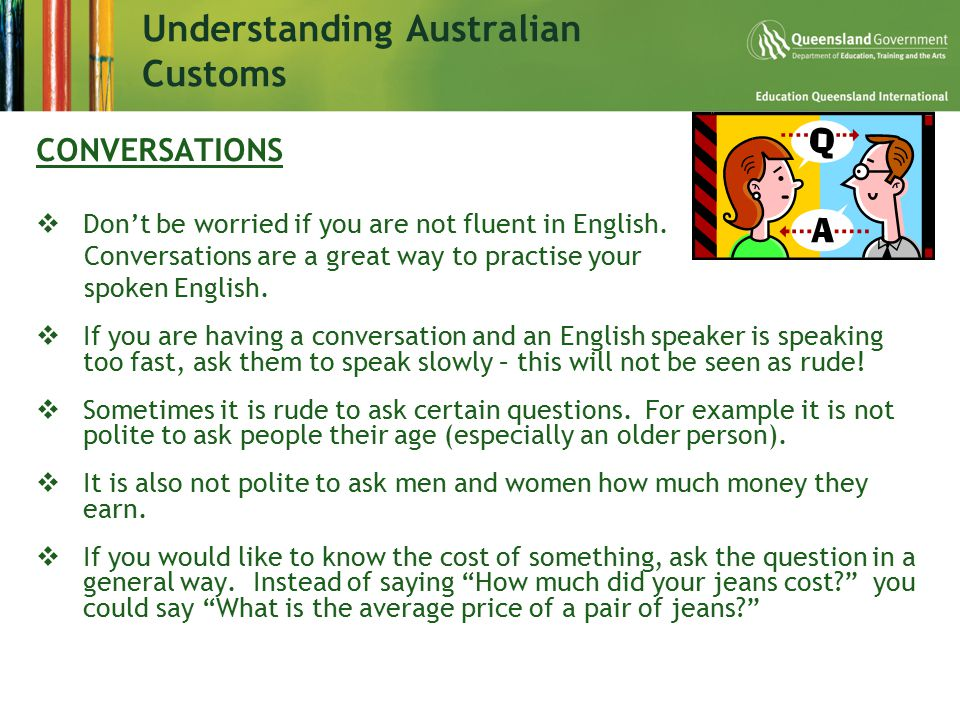 Understanding Australian Customs CONVERSATIONS  Don't be worried if you are not fluent in English.