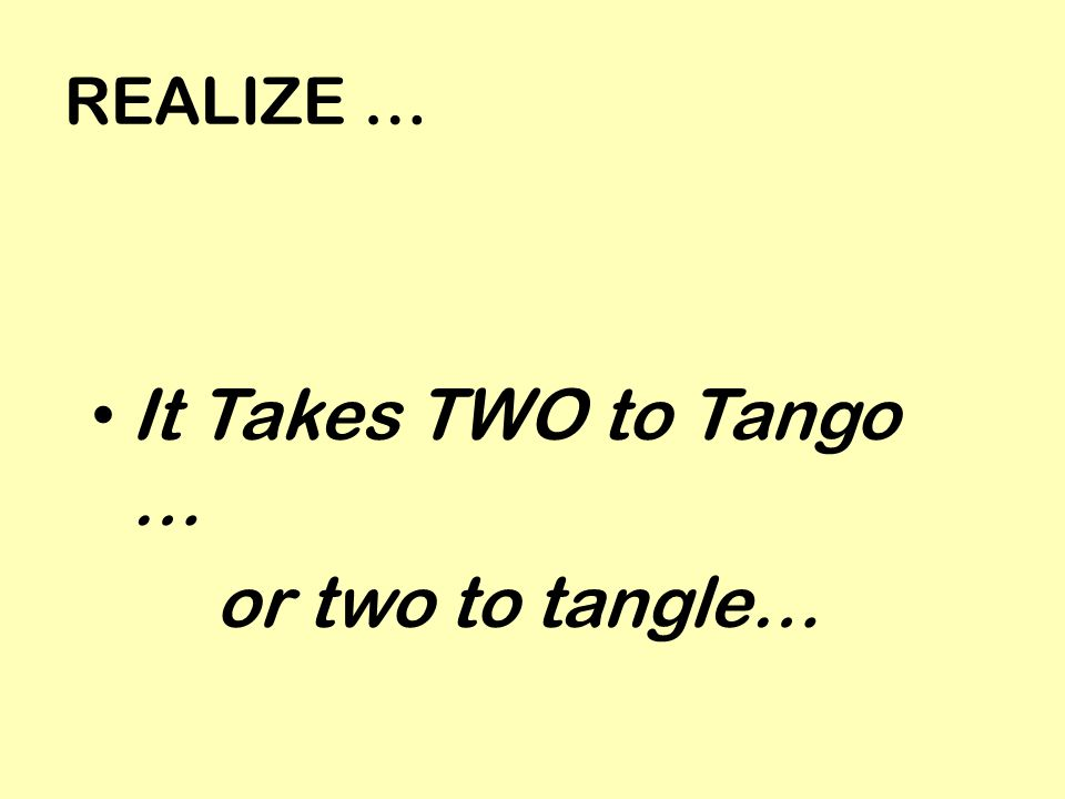 REALIZE … It Takes TWO to Tango … or two to tangle…