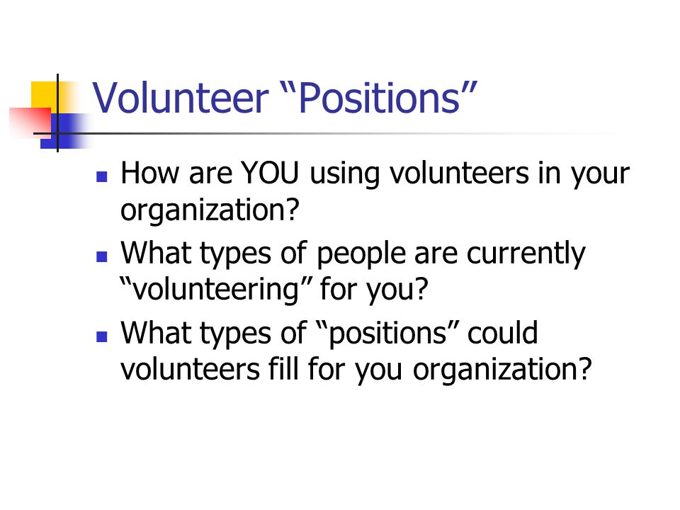 Screening & Expectations Interview volunteers, choose those that are the best fit Explain minimum time commitments & scheduling Provide volunteer 'job' descriptions to match skills to positions Ask volunteers complete Skills Checklist of knowledge & physical requirements Sample checklist chart at animalsheltering.org/volunteer_skills