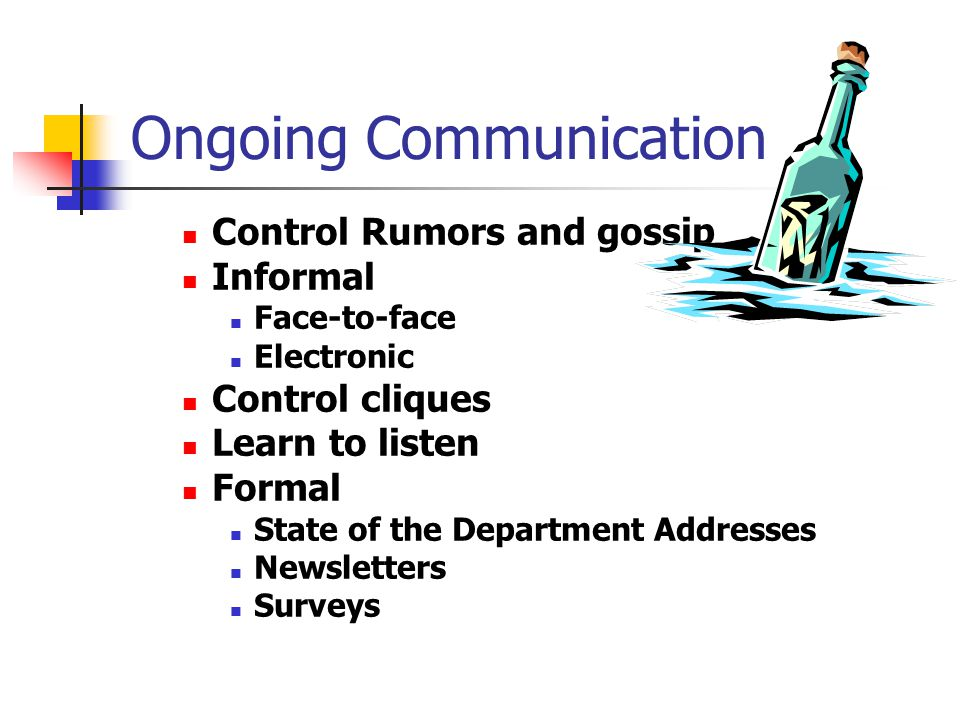Ongoing Communication Control Rumors and gossip Informal Face-to-face Electronic Control cliques Learn to listen Formal State of the Department Addresses Newsletters Surveys