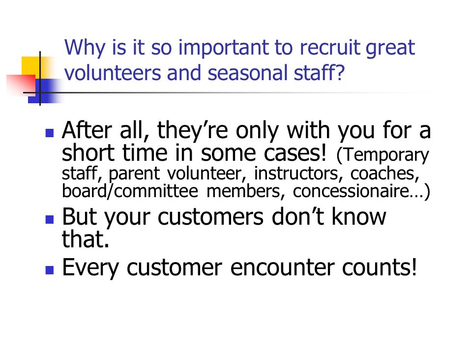 Why is it so important to recruit great volunteers and seasonal staff.