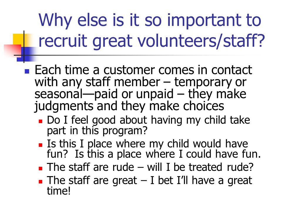 Why else is it so important to recruit great volunteers/staff.