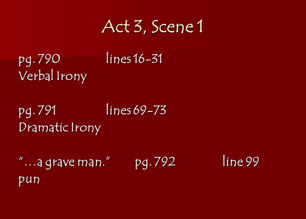 Act 3, Scene 1 pg. 790lines 16-31 Verbal Irony pg.