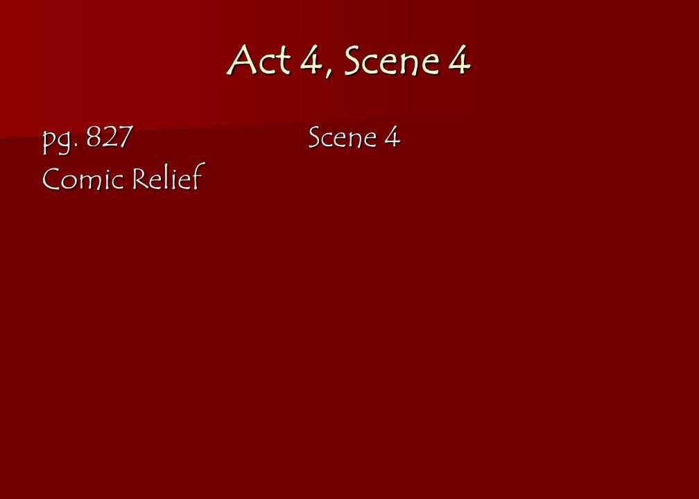 Act 4, Scene 4 pg. 827Scene 4 Comic Relief