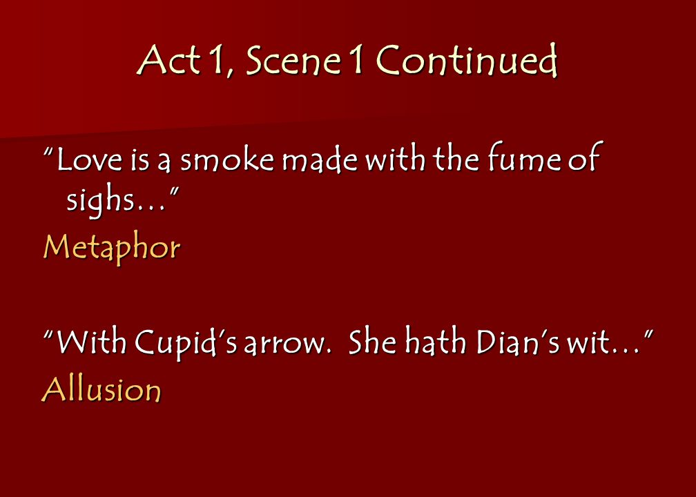 Act 1, Scene 1 Continued Love is a smoke made with the fume of sighs… Metaphor With Cupid's arrow.