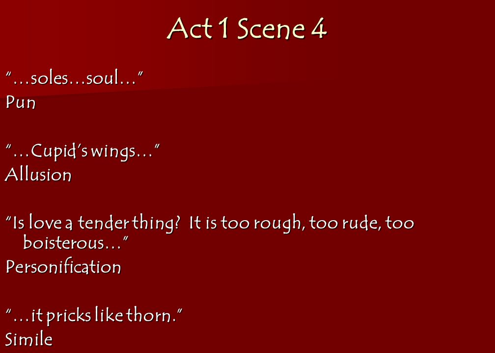 Act 1 Scene 4 …soles…soul… Pun …Cupid's wings… Allusion Is love a tender thing.