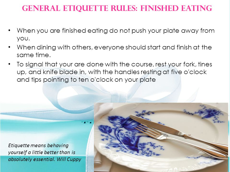 When you are finished eating do not push your plate away from you.