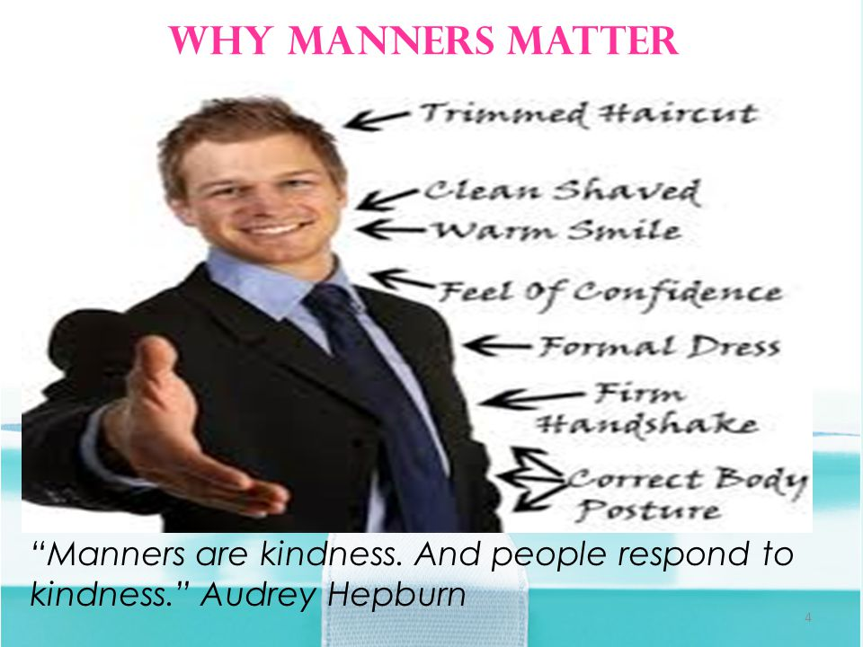 Manners are kindness. And people respond to kindness. Audrey Hepburn Why Manners Matter 4