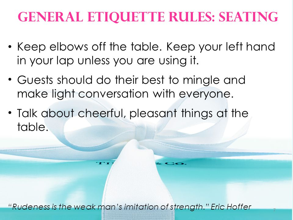 General Etiquette Rules: Seating 7 Keep elbows off the table.