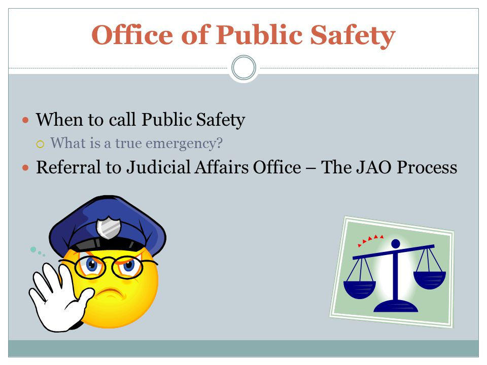 Office of Public Safety When to call Public Safety  What is a true emergency.