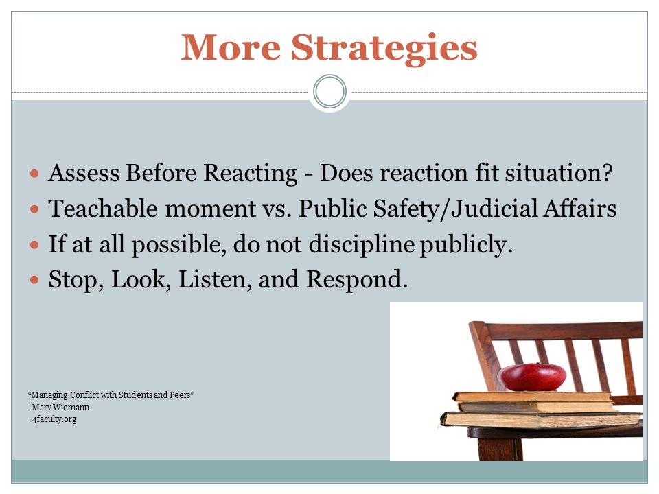 More Strategies Assess Before Reacting - Does reaction fit situation.