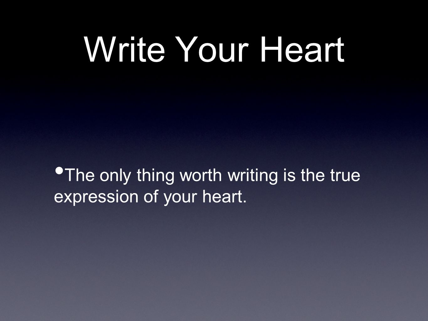 Write Your Heart The only thing worth writing is the true expression of your heart.