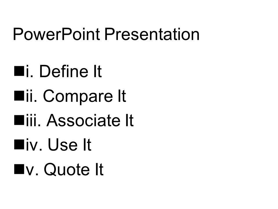 PowerPoint Presentation i. Define It ii. Compare It iii. Associate It iv. Use It v. Quote It