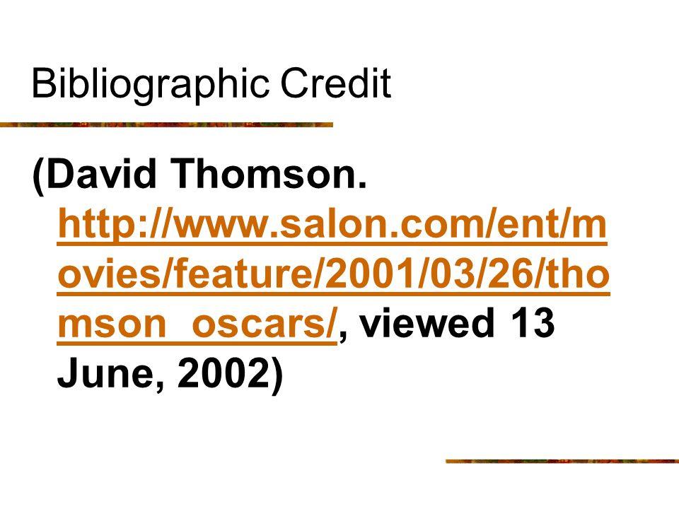 Bibliographic Credit (David Thomson. http://www.salon.com/ent/m ovies/feature/2001/03/26/tho mson_oscars/, viewed 13 June, 2002) http://www.salon.com/