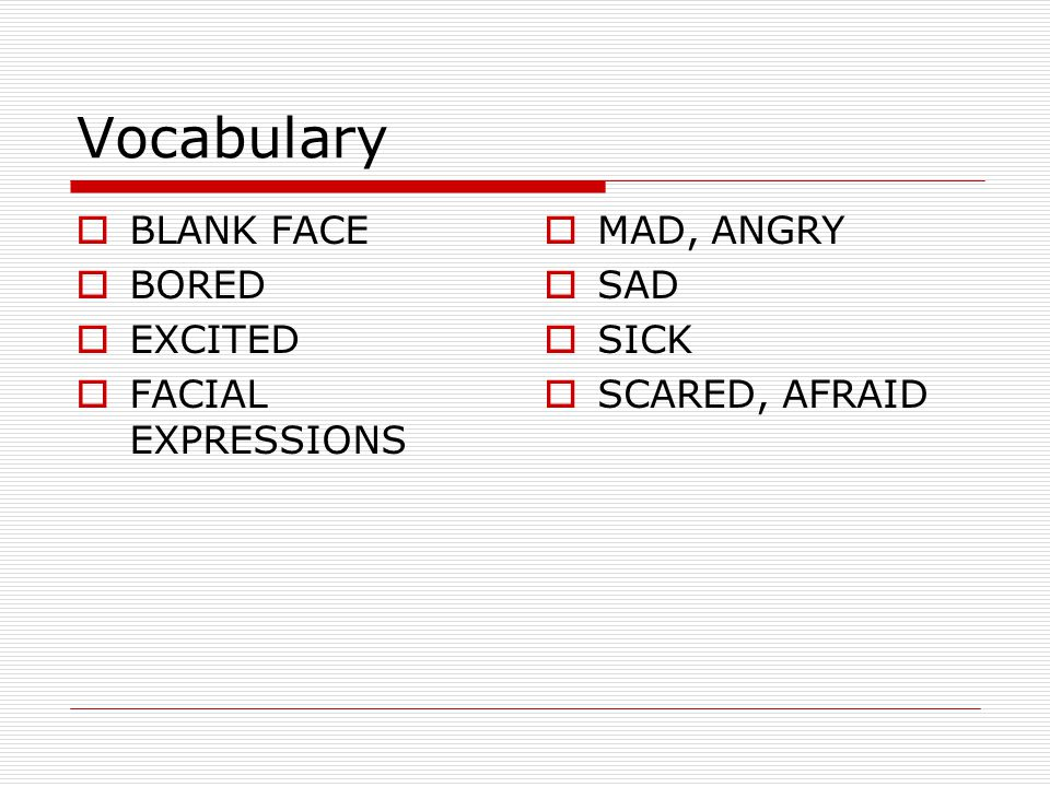 Vocabulary  BLANK FACE  BORED  EXCITED  FACIAL EXPRESSIONS  MAD, ANGRY  SAD  SICK  SCARED, AFRAID