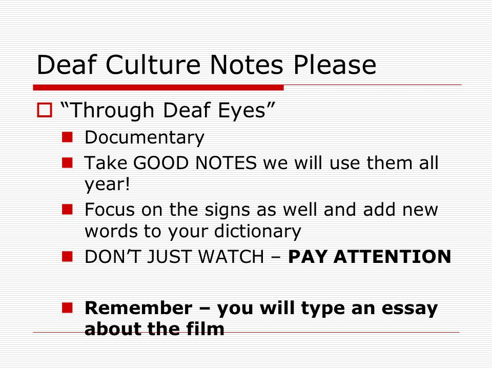 "Deaf Culture Notes Please  ""Through Deaf Eyes"" Documentary Take GOOD NOTES we will use them all year! Focus on the signs as well and add new words to"