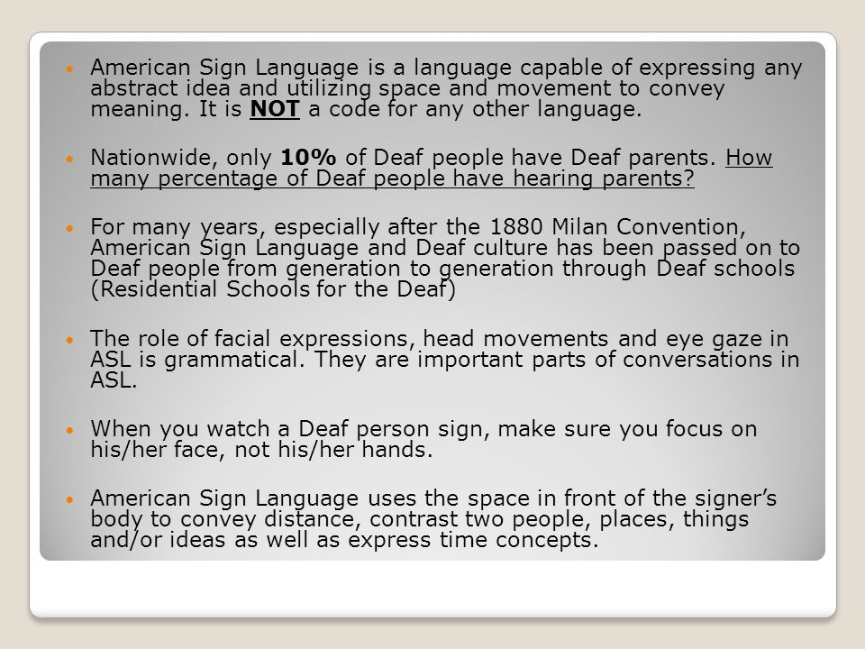 American Sign Language is a language capable of expressing any abstract idea and utilizing space and movement to convey meaning.