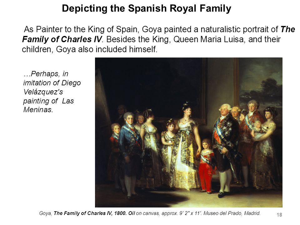 Depicting the Spanish Royal Family As Painter to the King of Spain, Goya painted a naturalistic portrait of The Family of Charles IV.