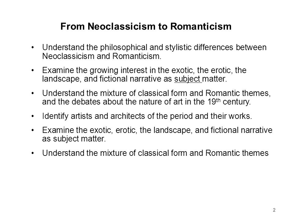 From Neoclassicism to Romanticism Understand the philosophical and stylistic differences between Neoclassicism and Romanticism.