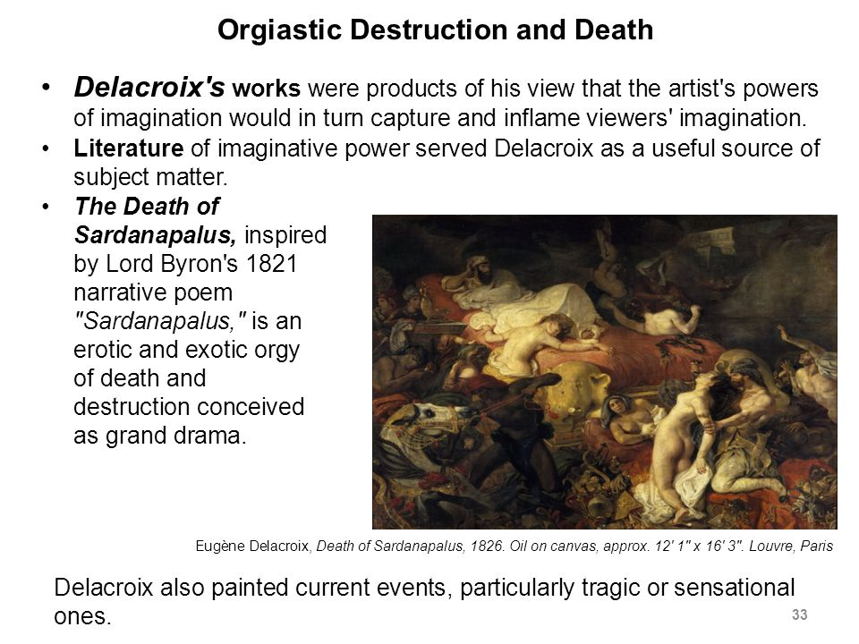 Orgiastic Destruction and Death Delacroix s works were products of his view that the artist s powers of imagination would in turn capture and inflame viewers imagination.