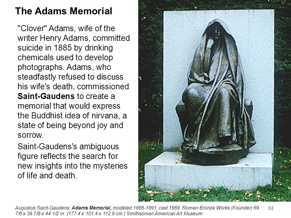 The Adams Memorial Clover Adams, wife of the writer Henry Adams, committed suicide in 1885 by drinking chemicals used to develop photographs.