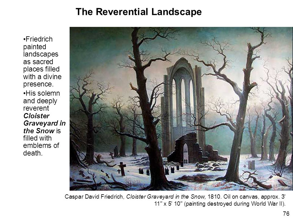 The Reverential Landscape Friedrich painted landscapes as sacred places filled with a divine presence.