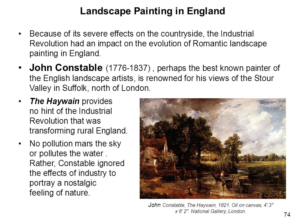 Landscape Painting in England Because of its severe effects on the countryside, the Industrial Revolution had an impact on the evolution of Romantic landscape painting in England.