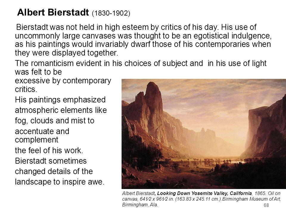 Albert Bierstadt (1830-1902) Bierstadt was not held in high esteem by critics of his day.