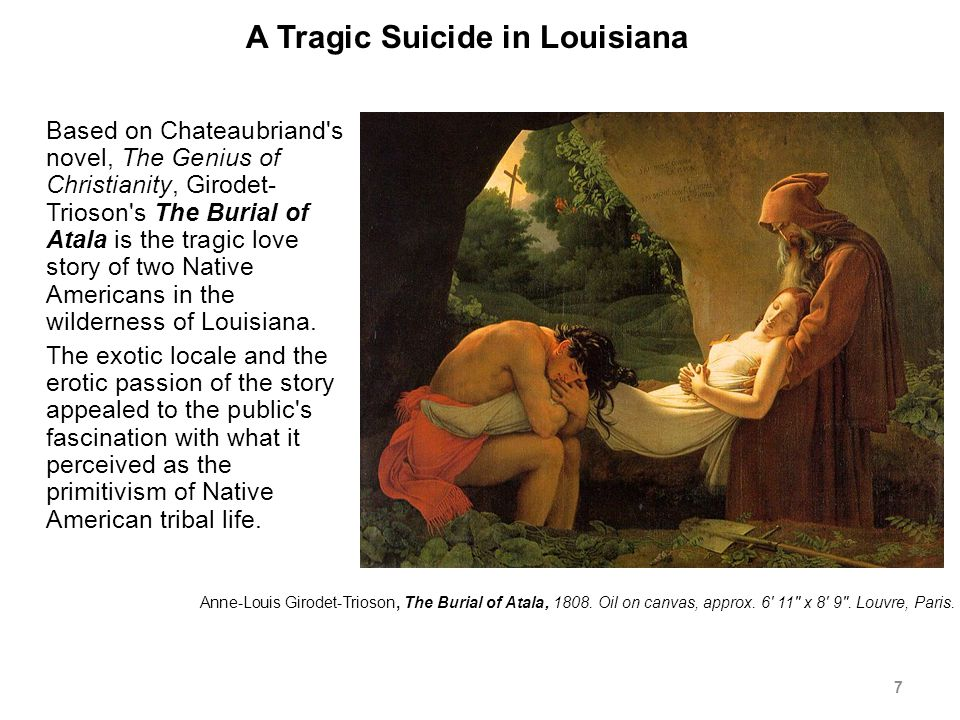 A Tragic Suicide in Louisiana Based on Chateaubriand s novel, The Genius of Christianity, Girodet- Trioson s The Burial of Atala is the tragic love story of two Native Americans in the wilderness of Louisiana.